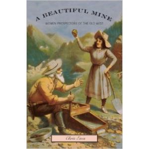 A Beautiful Mine: Women Prospectors of the Old West