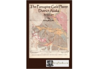 The Porcupine Gold Placer District Alaska by Henry M. Eakin