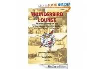 "Thunderbird Lounge : An aviator's story about one early Transportation Helicopter company, along with its sister companies as they paved the way in what was to become ""A Helicopter War"""