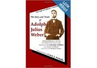 The Story and Trials of Adolph Julius Weber by  Lewis J. Swindle
